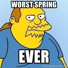 worst-spring-ever.jpg.192cc031d2ee9a2c5d657b42785d83b0.jpg
